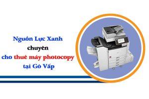 Nguồn Lực Xanh chuyên cho thuê máy photocopy tại Gò Vấp uy tín