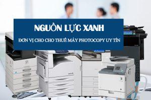 Chọn dịch vụ cho thuê máy photocopy uy tín chất lượng tại Nguồn Lực Xanh