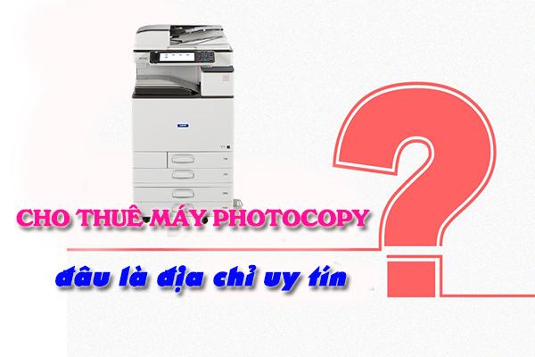 Làm cách nào để chọn địa chỉ cho thuê máy photocopy uy tín